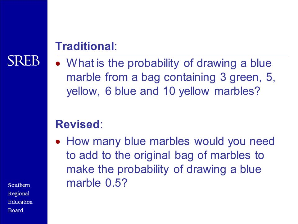Southern Regional Education Board Traditional:  What is the probability of drawing a blue marble from a bag containing 3 green, 5, yellow, 6 blue and