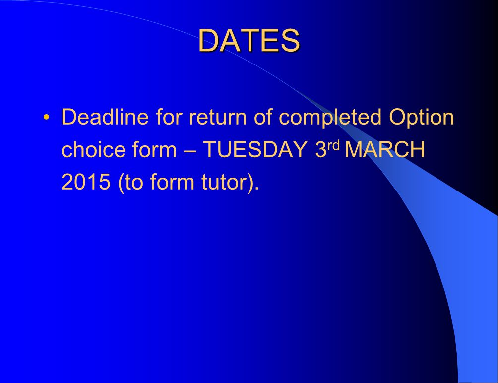 DATES Deadline for return of completed Option choice form – TUESDAY 3 rd MARCH 2015 (to form tutor).
