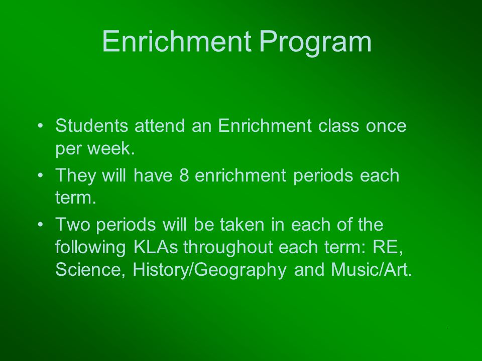 Enrichment Program Students attend an Enrichment class once per week.
