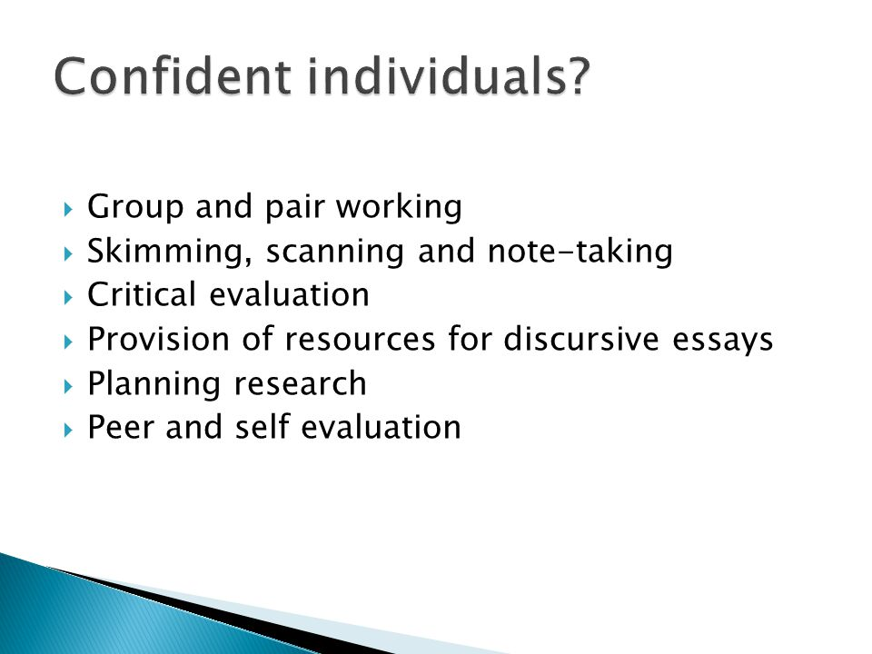  Group and pair working  Skimming, scanning and note-taking  Critical evaluation  Provision of resources for discursive essays  Planning research  Peer and self evaluation