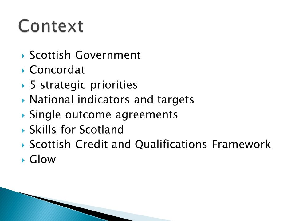  Scottish Government  Concordat  5 strategic priorities  National indicators and targets  Single outcome agreements  Skills for Scotland  Scott