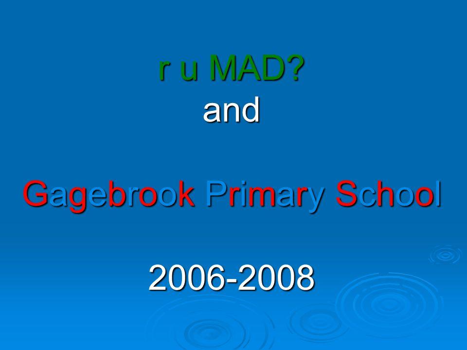 r u MAD? and Gagebrook Primary School 2006-2008