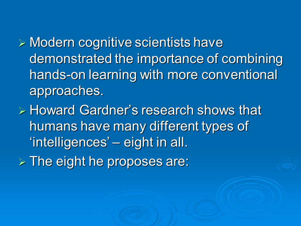  Modern cognitive scientists have demonstrated the importance of combining hands-on learning with more conventional approaches.