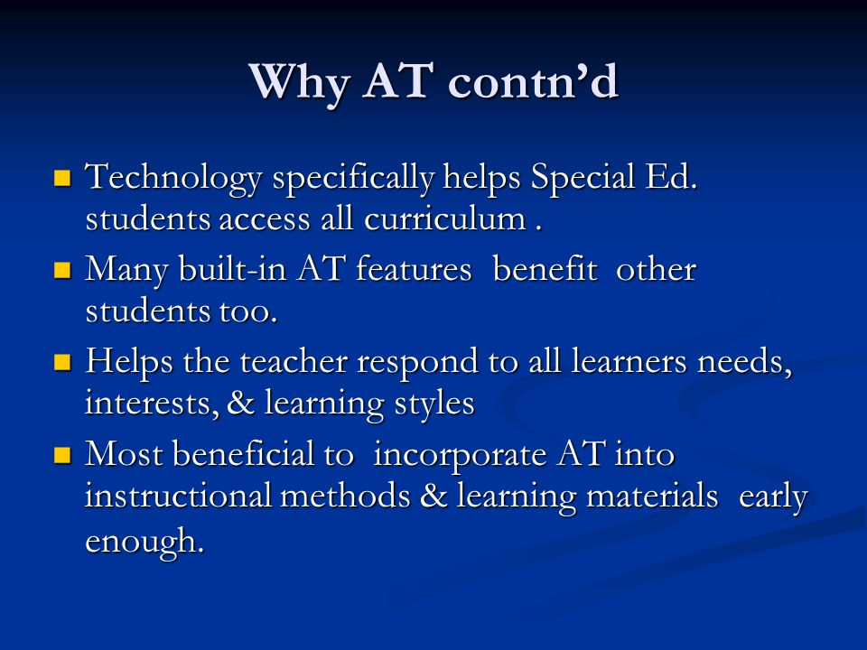 Why AT contn'd Technology specifically helps Special Ed.