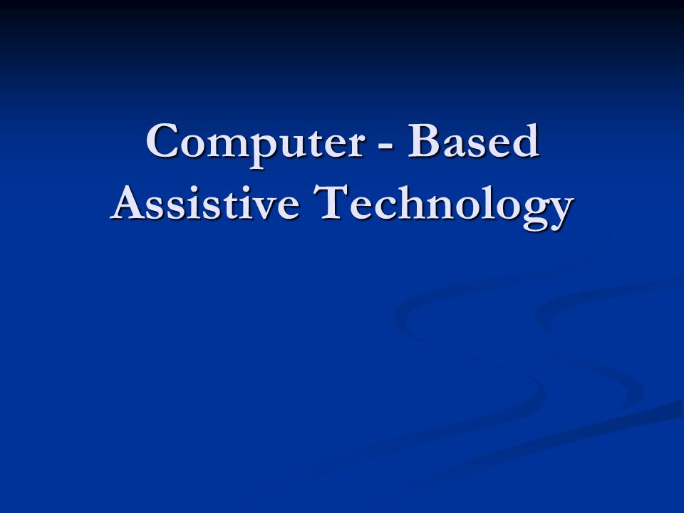 Computer - Based Assistive Technology