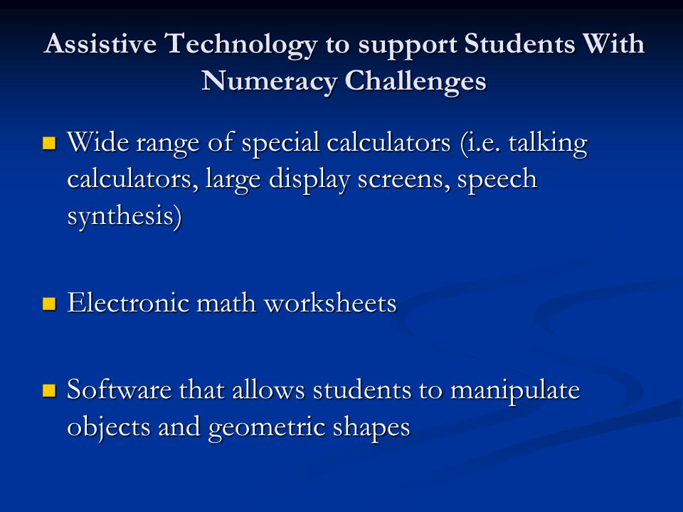 Assistive Technology to support Students With Numeracy Challenges Wide range of special calculators (i.e.