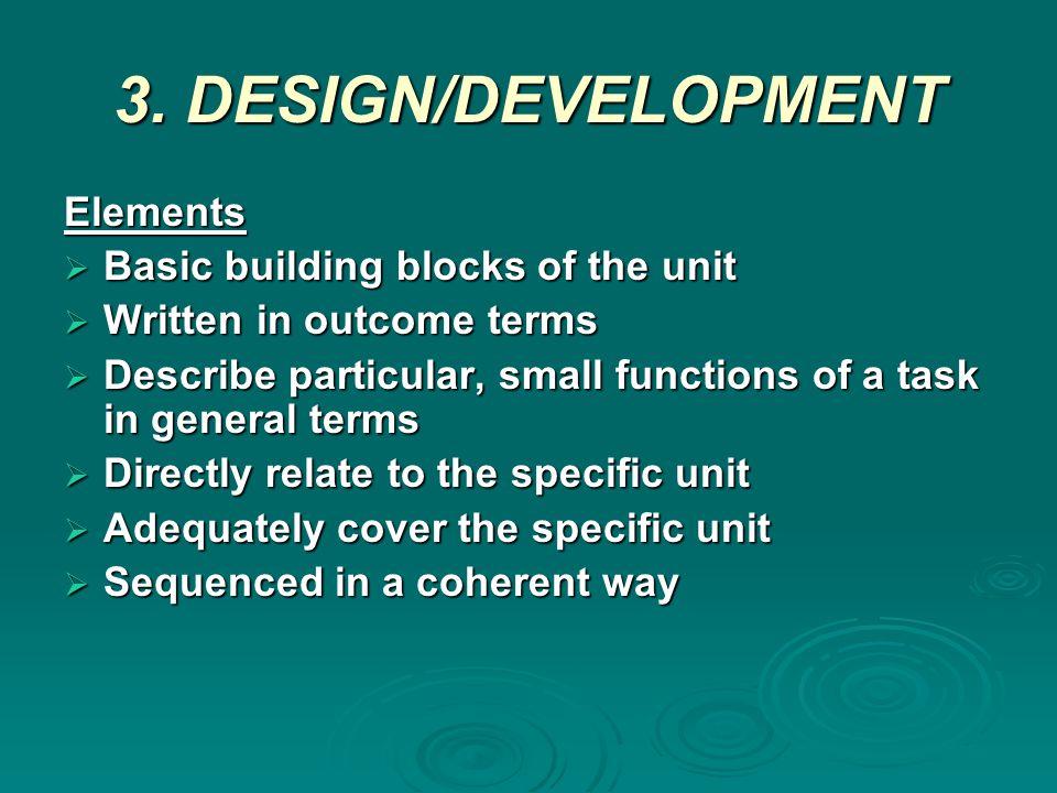 3. DESIGN/DEVELOPMENT Unit Title  Identifies a discrete component within an industry standard Unit Descriptor  Clarifies the unit title and purpose