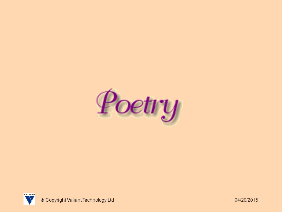 04/20/2015  Copyright Valiant Technology Ltd Poetry Here is our offering for National Poetry Day: There was a young Roamer from Folkestone Who wrote An drew in Motion But how to make her poems rhyme Or get her words to scan a line She really had no notion.