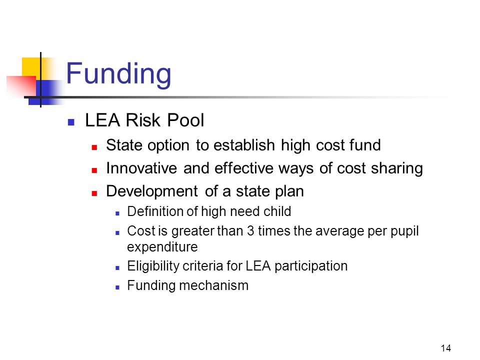 14 Funding LEA Risk Pool State option to establish high cost fund Innovative and effective ways of cost sharing Development of a state plan Definition