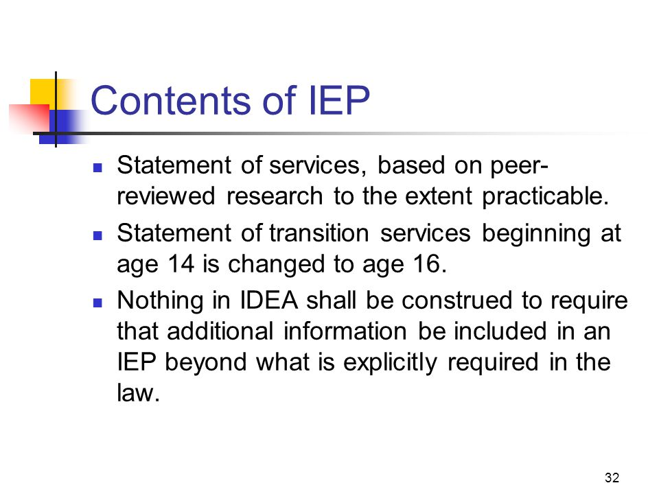 32 Contents of IEP Statement of services, based on peer- reviewed research to the extent practicable. Statement of transition services beginning at ag