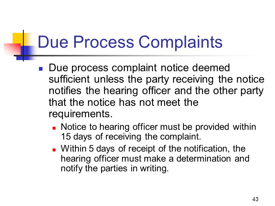 43 Due Process Complaints Due process complaint notice deemed sufficient unless the party receiving the notice notifies the hearing officer and the ot