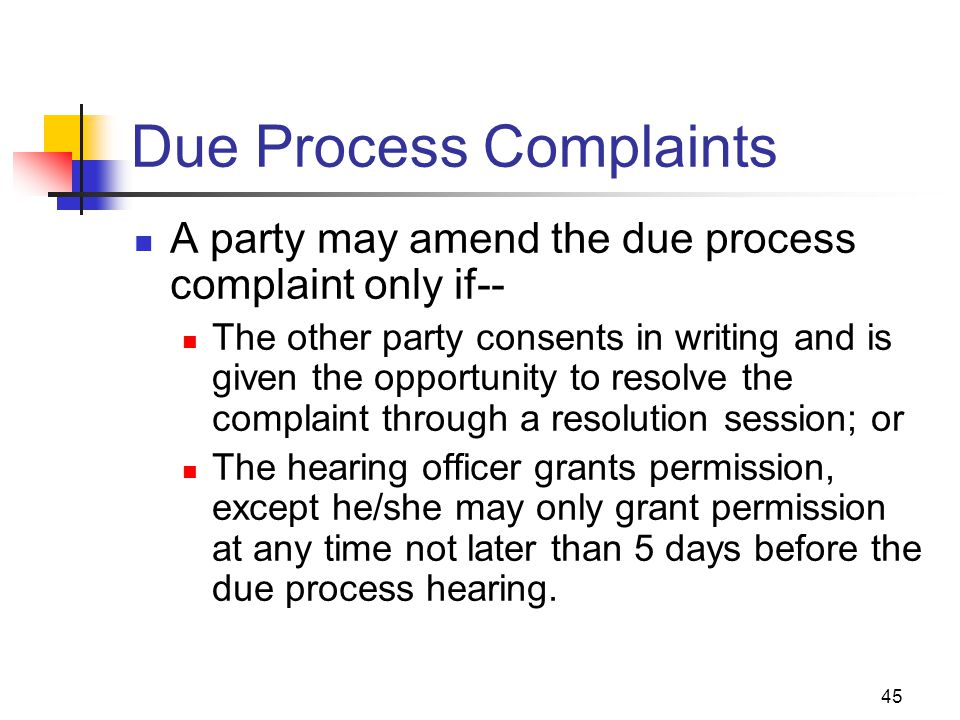 45 Due Process Complaints A party may amend the due process complaint only if-- The other party consents in writing and is given the opportunity to re