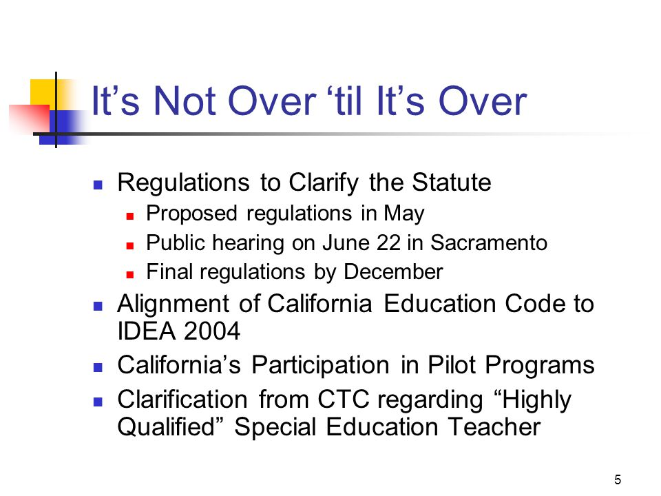 5 It's Not Over 'til It's Over Regulations to Clarify the Statute Proposed regulations in May Public hearing on June 22 in Sacramento Final regulation