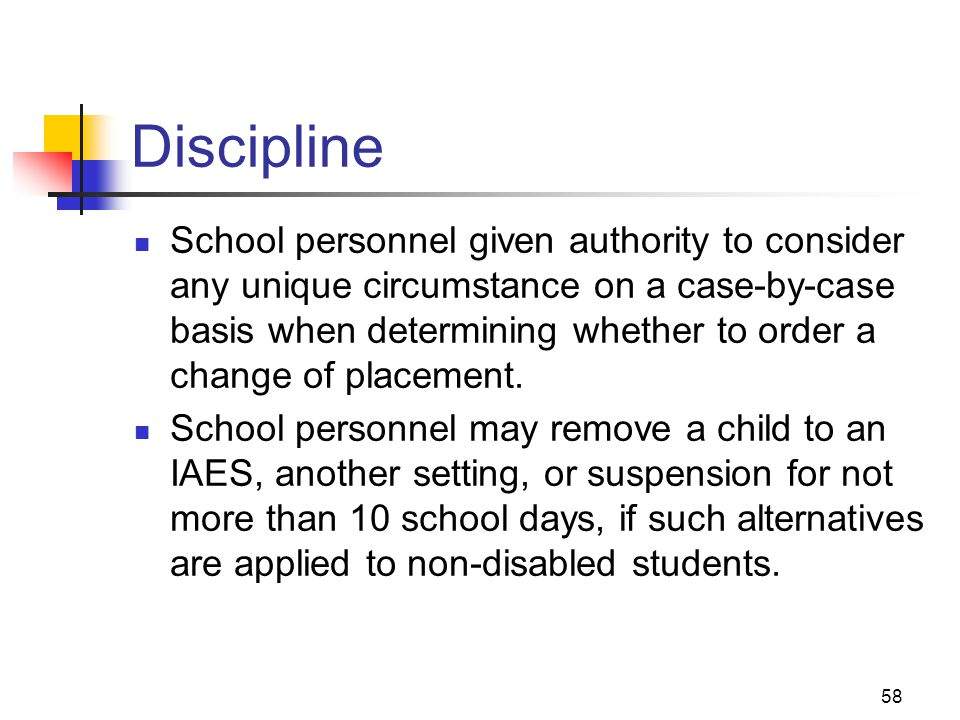 58 Discipline School personnel given authority to consider any unique circumstance on a case-by-case basis when determining whether to order a change