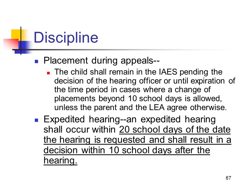 67 Discipline Placement during appeals-- The child shall remain in the IAES pending the decision of the hearing officer or until expiration of the tim