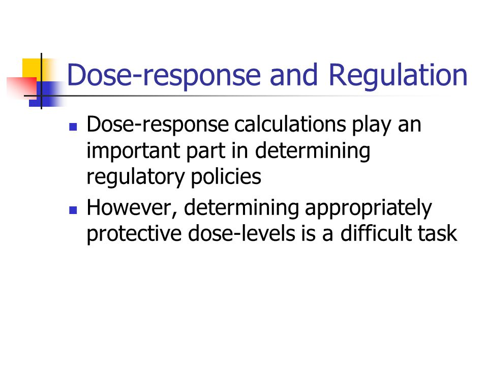 Dose-response and Regulation Dose-response calculations play an important part in determining regulatory policies However, determining appropriately p