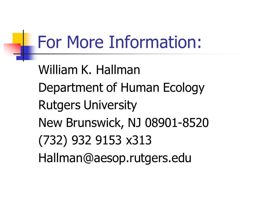 For More Information: William K. Hallman Department of Human Ecology Rutgers University New Brunswick, NJ 08901-8520 (732) 932 9153 x313 Hallman@aesop
