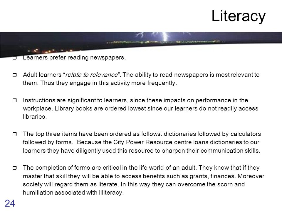 23 Literacy  Above are some of the key adult literacy skills needed for survival in the world today.  The above results indicate the significant mil
