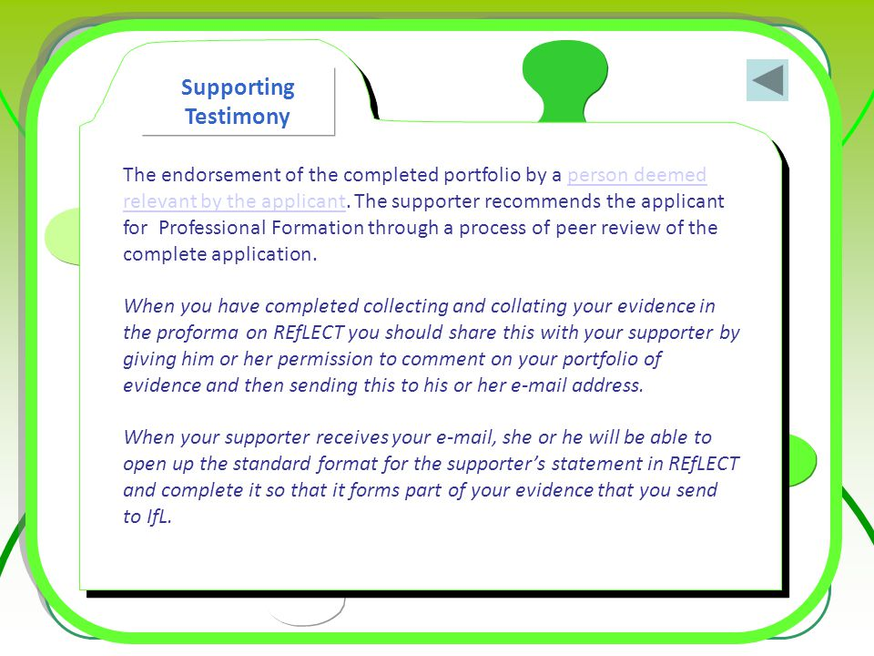 The endorsement of the completed portfolio by a person deemed relevant by the applicant. The supporter recommends the applicant for Professional Forma