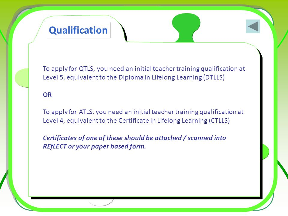 To apply for QTLS, you need an initial teacher training qualification at Level 5, equivalent to the Diploma in Lifelong Learning (DTLLS) OR To apply f