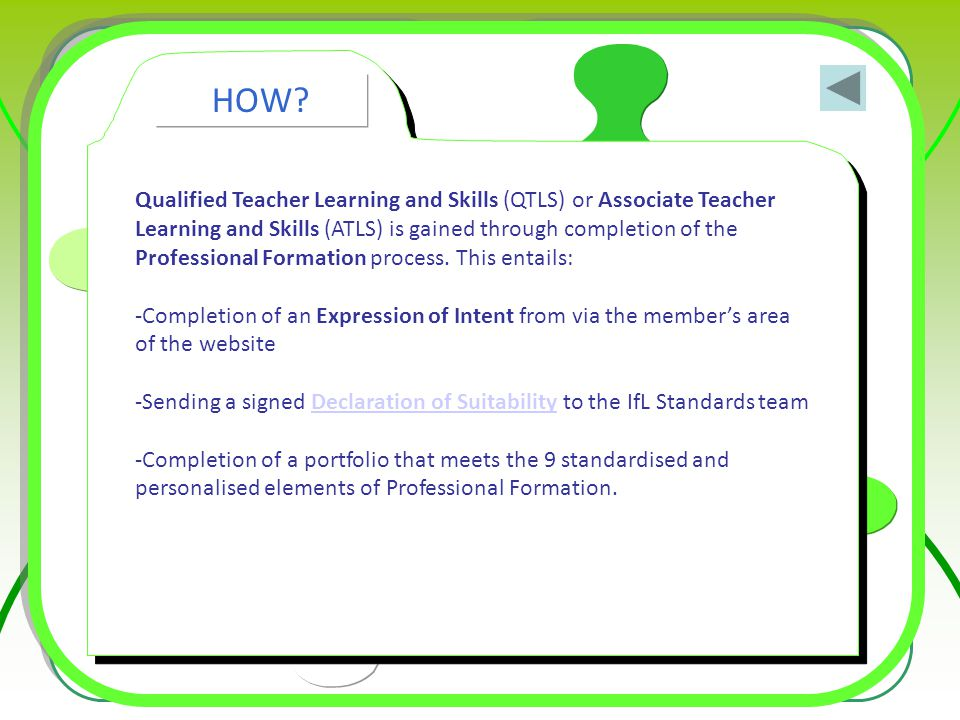 Qualified Teacher Learning and Skills (QTLS) or Associate Teacher Learning and Skills (ATLS) is gained through completion of the Professional Formatio