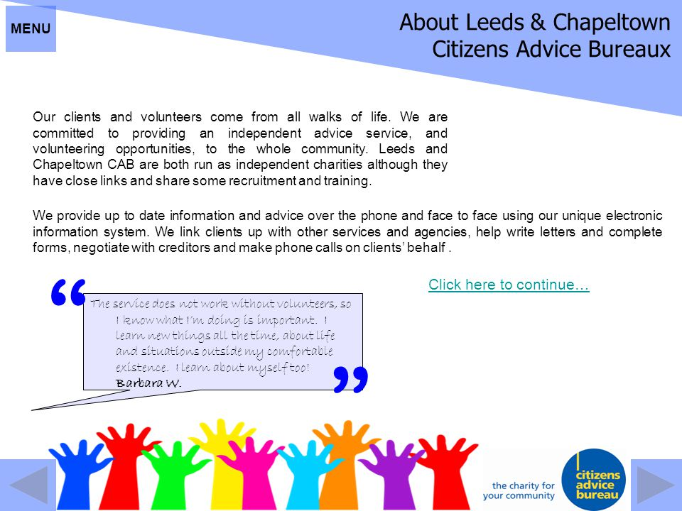 About Leeds & Chapeltown Citizens Advice Bureaux Our clients and volunteers come from all walks of life. We are committed to providing an independent