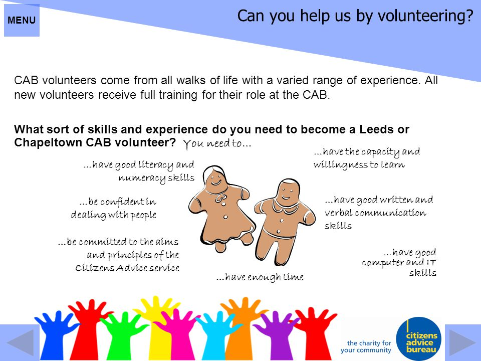 Can you help us by volunteering? CAB volunteers come from all walks of life with a varied range of experience. All new volunteers receive full trainin