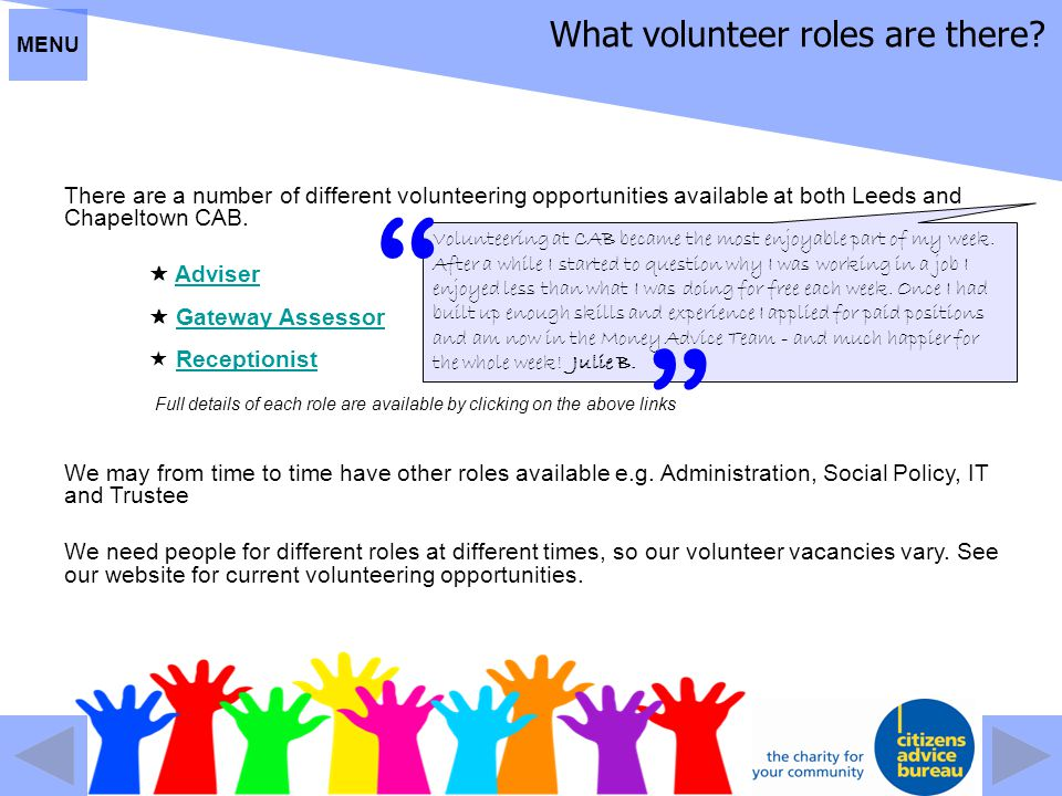 What volunteer roles are there? There are a number of different volunteering opportunities available at both Leeds and Chapeltown CAB.  AdviserAdvise
