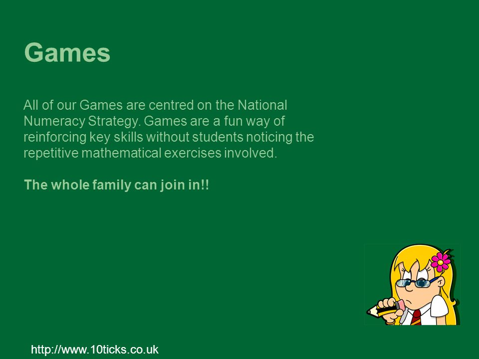 Games All of our Games are centred on the National Numeracy Strategy. Games are a fun way of reinforcing key skills without students noticing the repe