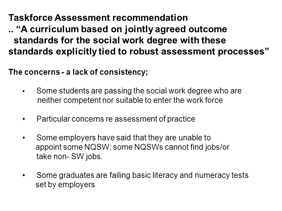 "Taskforce Assessment recommendation.. ""A curriculum based on jointly agreed outcome standards for the social work degree with these standards explicit"