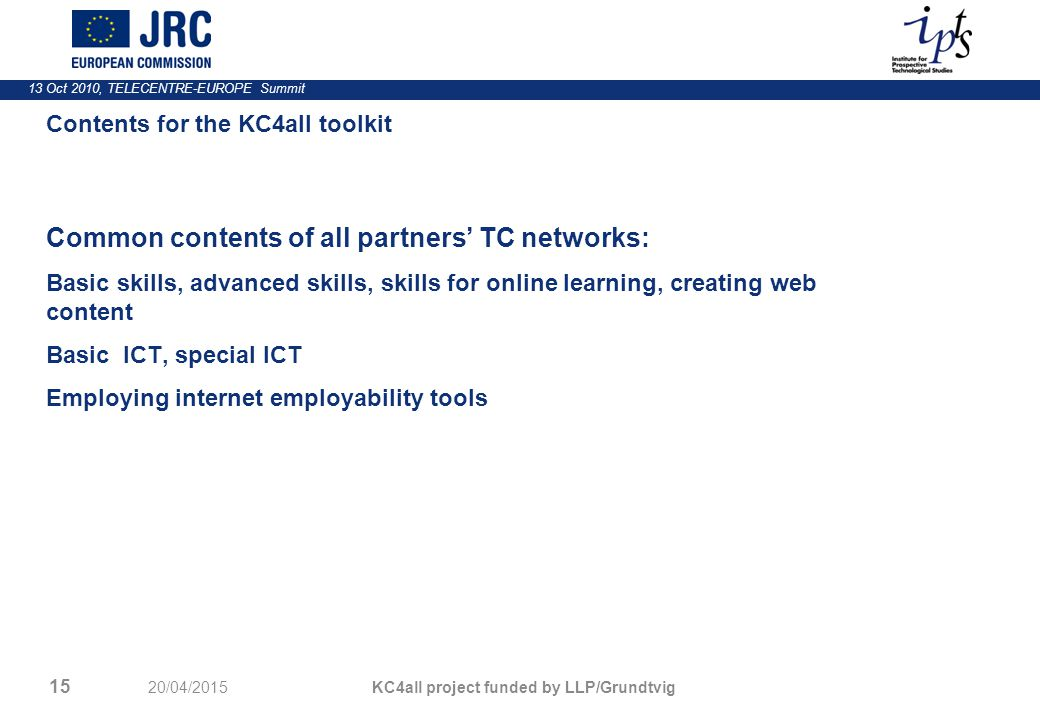 13 Oct 2010, TELECENTRE-EUROPE Summit Contents for the KC4all toolkit Common contents of all partners' TC networks: Basic skills, advanced skills, ski