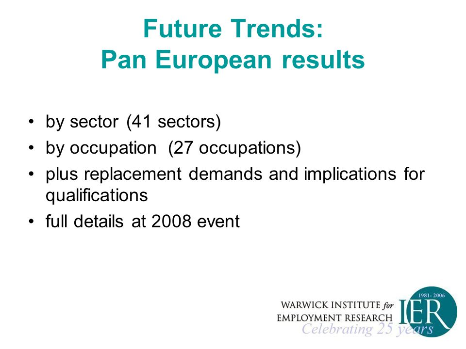 Future Trends: Pan European results by sector (41 sectors) by occupation(27 occupations) plus replacement demands and implications for qualifications full details at 2008 event