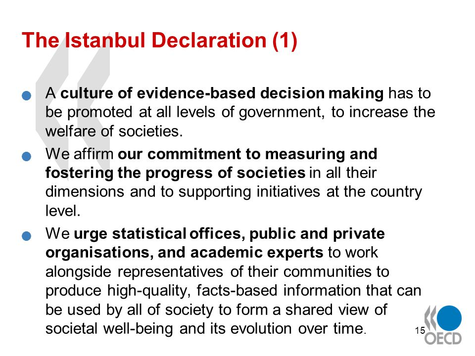 15 The Istanbul Declaration (1) A culture of evidence-based decision making has to be promoted at all levels of government, to increase the welfare of societies.