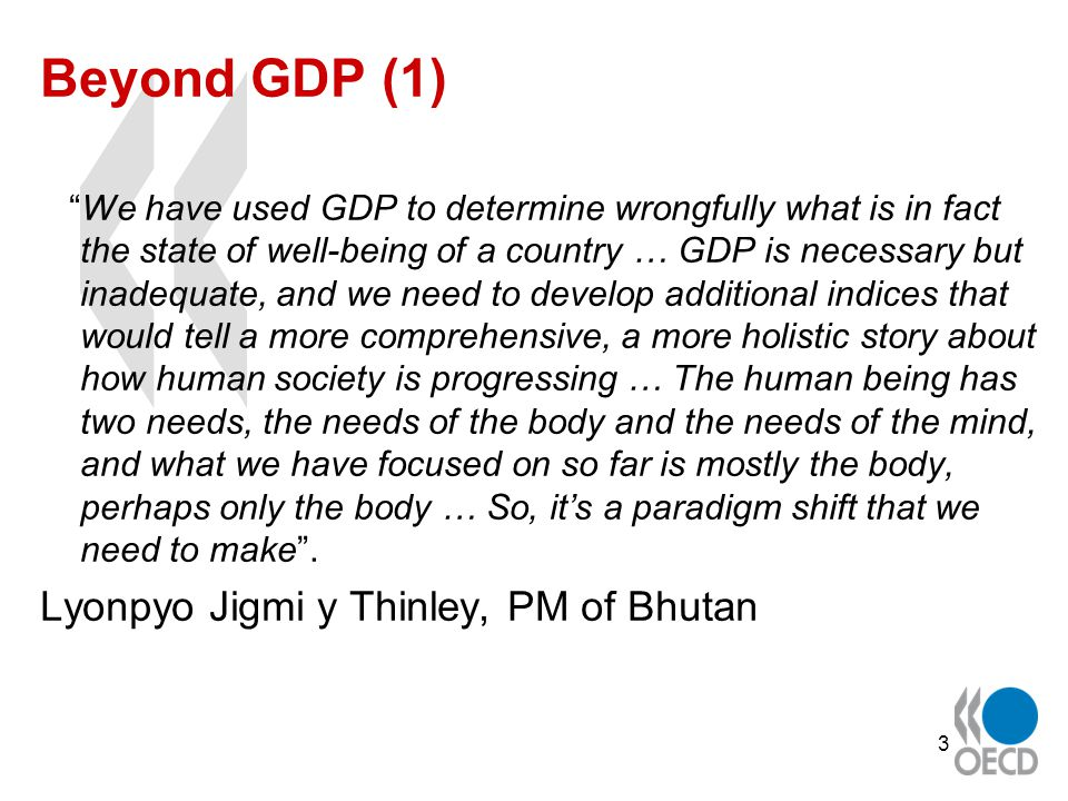 4 Beyond GDP (2) We have a very different measure of what constitutes progress in this country.