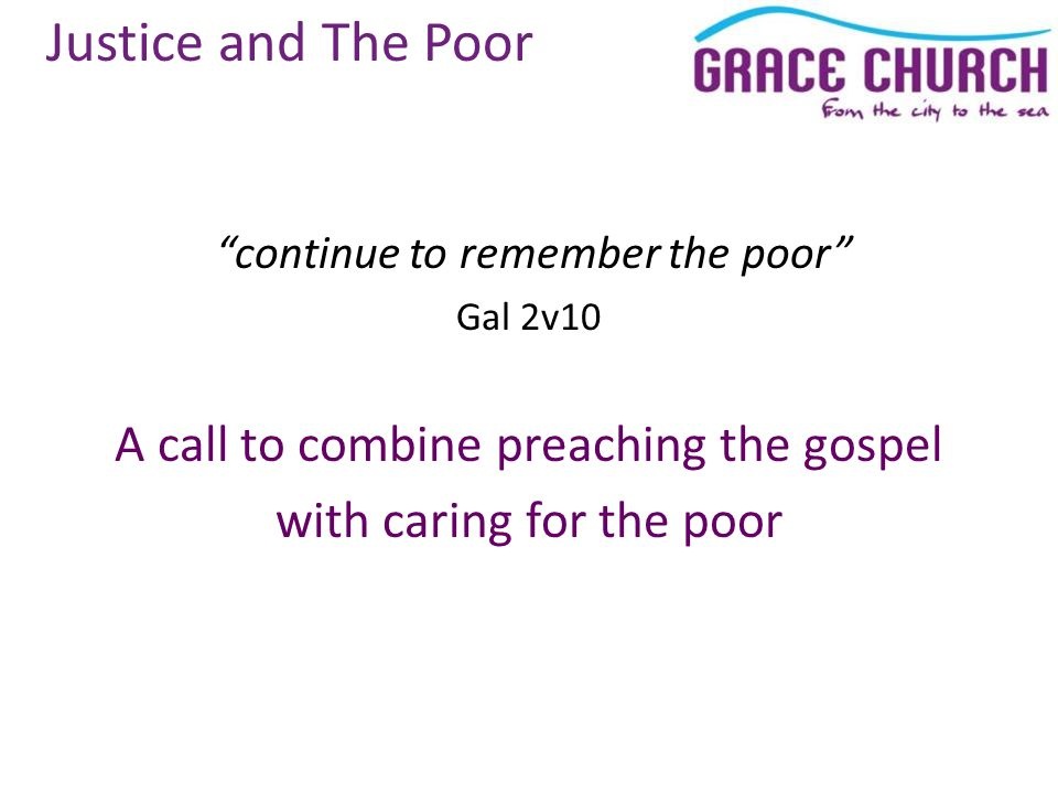 Justice and The Poor continue to remember the poor Gal 2v10 A call to combine preaching the gospel with caring for the poor
