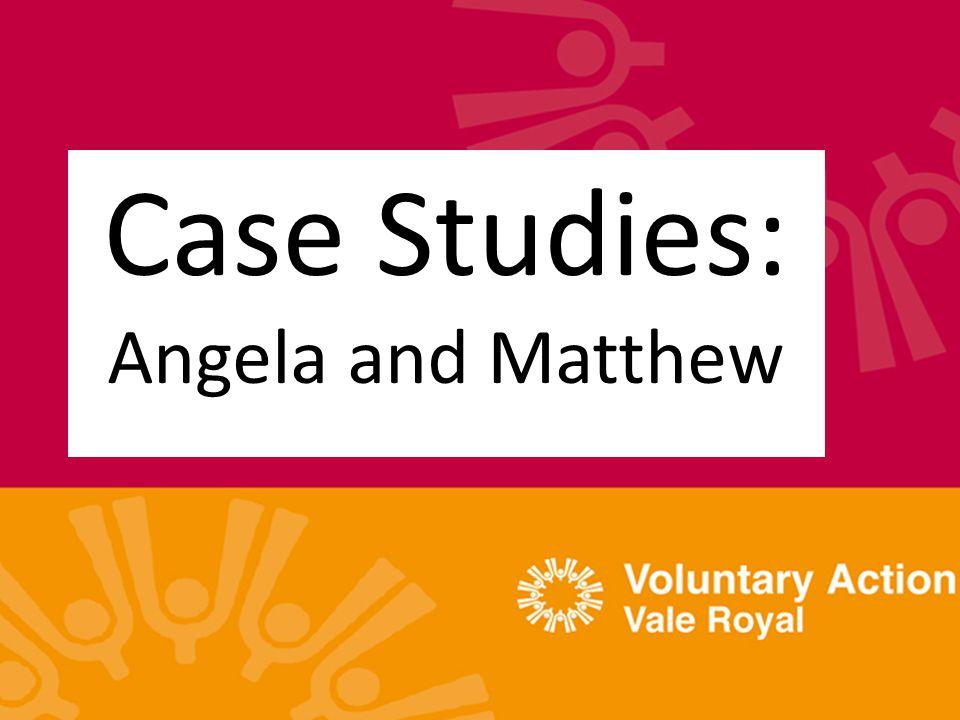 Case Studies: Angela and Matthew