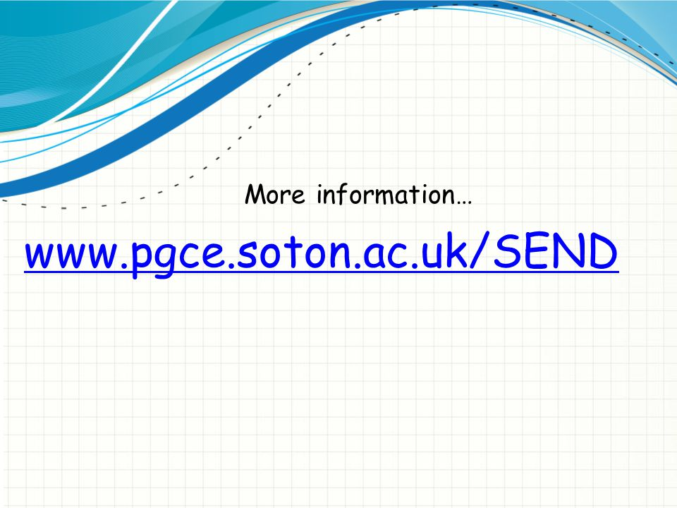 www.pgce.soton.ac.uk/SEND More information…