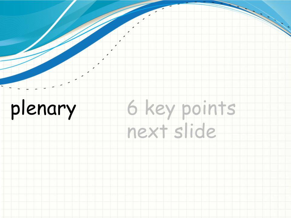 plenary 6 key points next slide