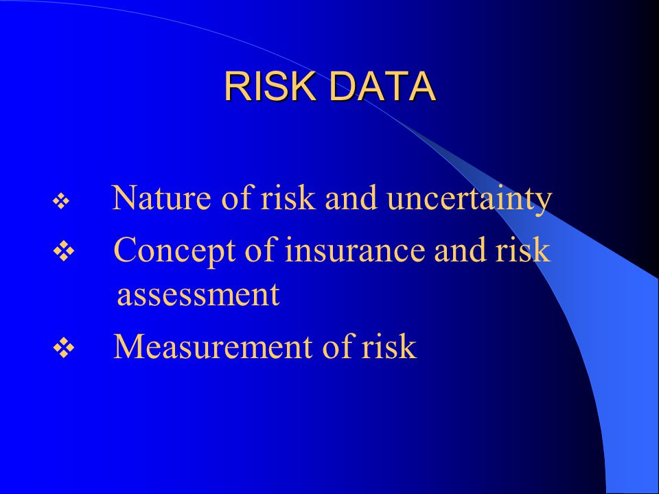 RISK DATA  Nature of risk and uncertainty  Concept of insurance and risk assessment  Measurement of risk