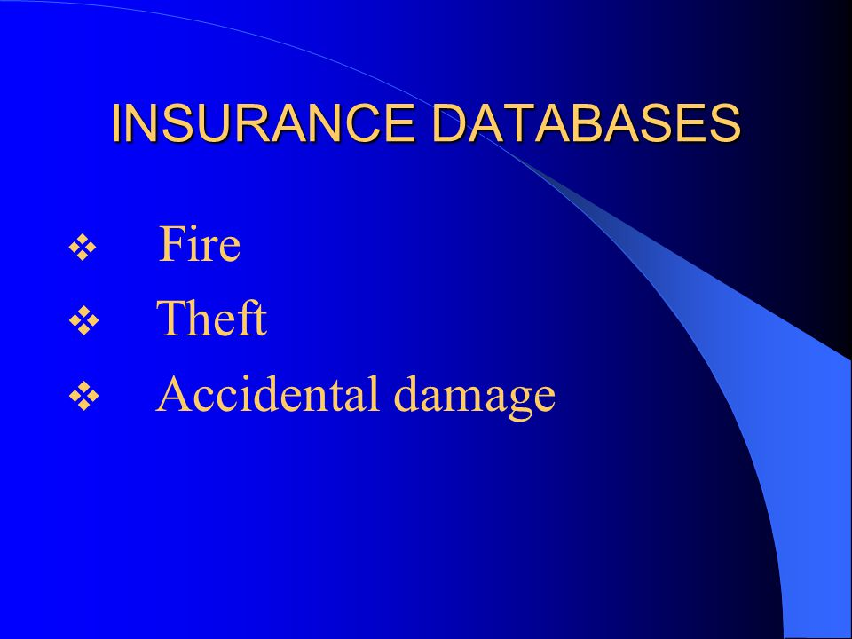 INSURANCE DATABASES  Fire  Theft  Accidental damage