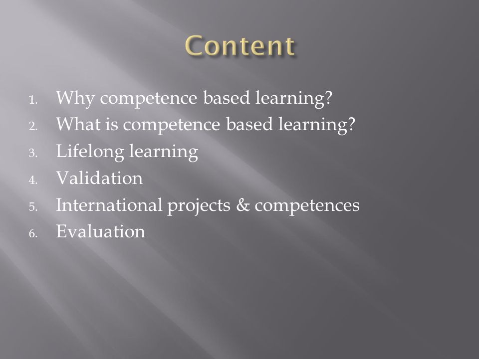1. Why competence based learning. 2. What is competence based learning.