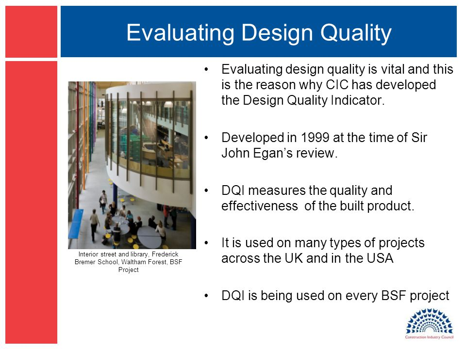 Evaluating Design Quality Evaluating design quality is vital and this is the reason why CIC has developed the Design Quality Indicator.
