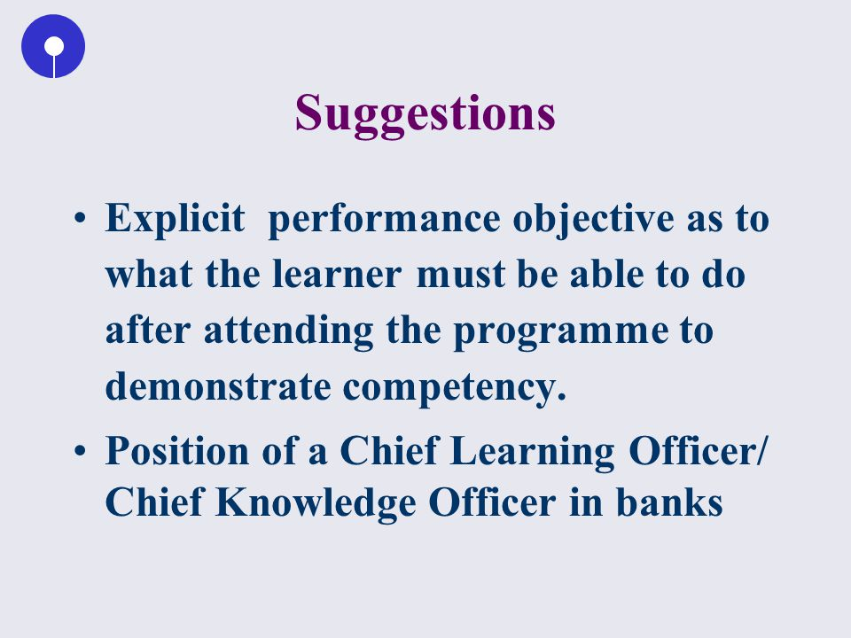 Suggestions Explicit performance objective as to what the learner must be able to do after attending the programme to demonstrate competency.