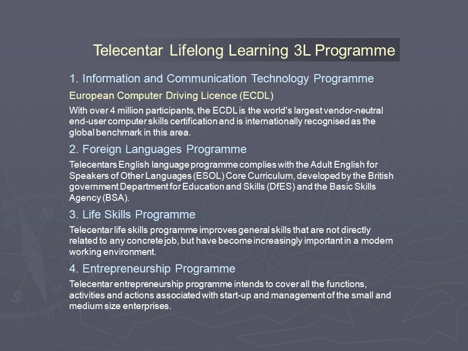 Telecentar Lifelong Learning 3L Programme 1. Information and Communication Technology Programme European Computer Driving Licence (ECDL) With over 4 m