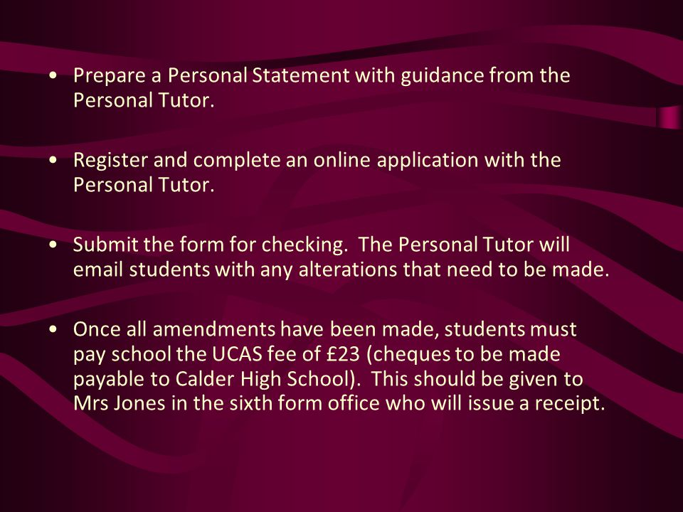 Prepare a Personal Statement with guidance from the Personal Tutor.
