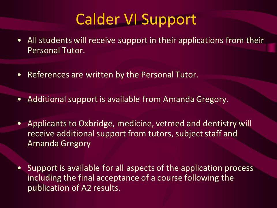 Calder VI Support All students will receive support in their applications from their Personal Tutor.