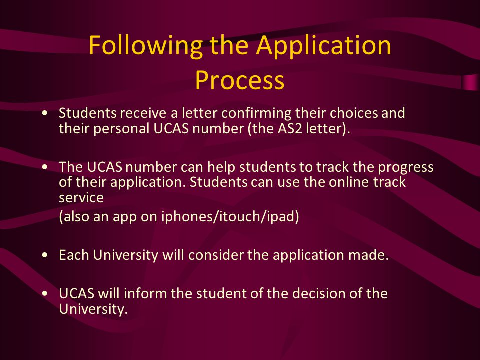 Following the Application Process Students receive a letter confirming their choices and their personal UCAS number (the AS2 letter).