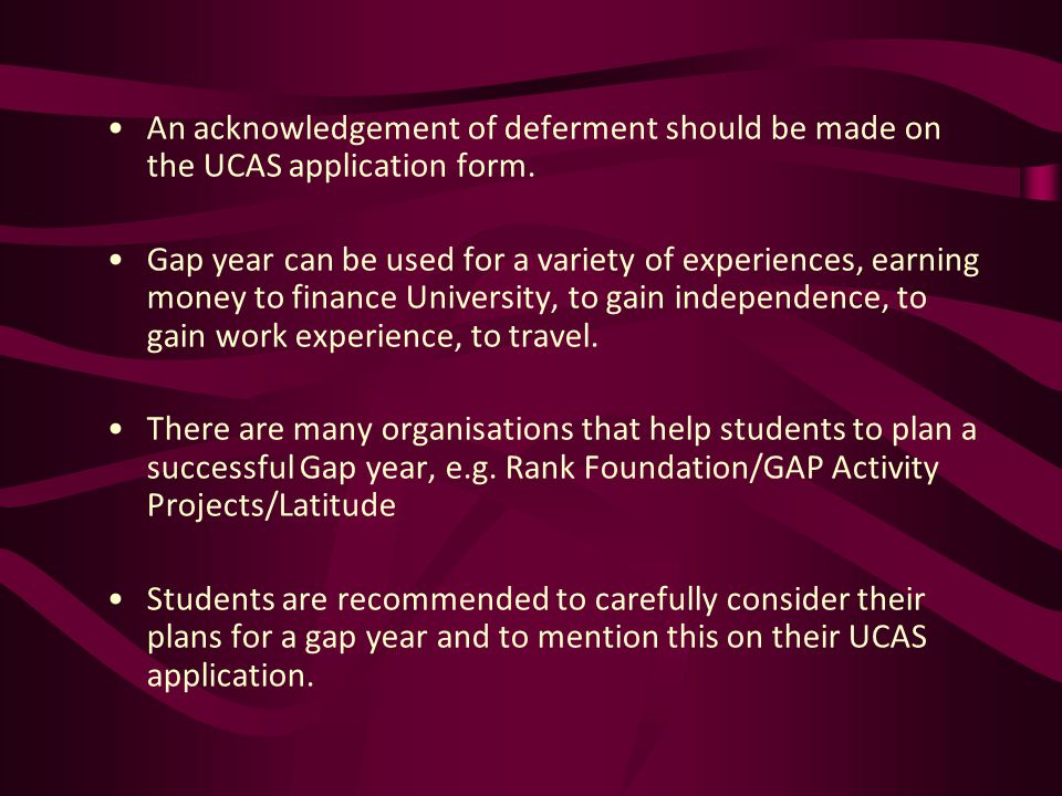 An acknowledgement of deferment should be made on the UCAS application form.