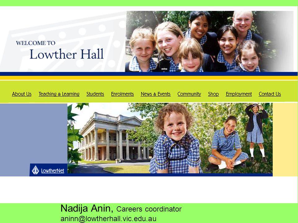 Nadija Anin, Careers coordinator aninn@lowtherhall.vic.edu.au