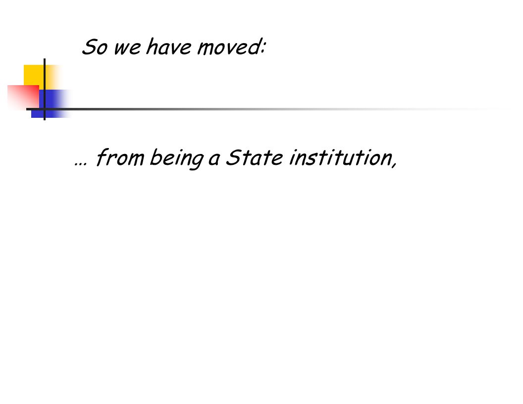 … from being a State institution, So we have moved: